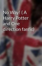 No Way! ( A Harry Potter and One direction fanfic) by God_bless_1d123