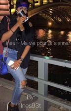 Inès ~ Ma vie pour la sienne by Ines93t