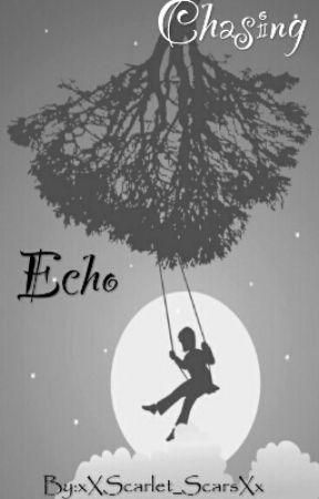 Chasing Echo by xXScarlet_ScarsXx