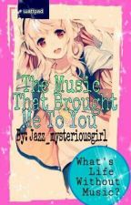 The Music That Brought Me To You [Updating] by Jazz_mysteriousgirl