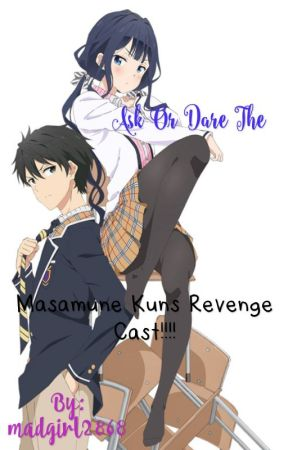 Ask or dare the masamune kun's no revenge cast! by madgirl2868