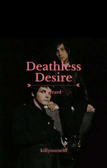 deathless desire; frerard