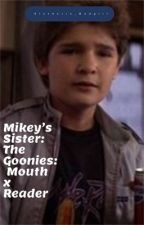 The Goonies: Mouth x Reader *DISCONTINUED* by Slytherin_Badgirl