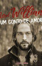Lorde Willian (um conto de amor) Completo. by MarliaSillva