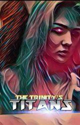 The Trinity's TITANS by TheTrinityT3