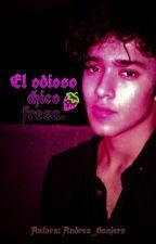 El odioso chico fresa •Terminada• by Andrea_tinajero