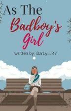 As the Bad Boy's Girl by Dar_lyii47