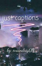 just captions by evaindriy08