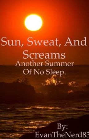 Sun, Sweat, And Screams (Another Summer of No Sleep) by EvanTheNerd83