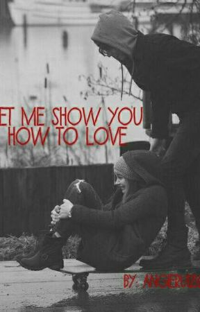 Let me show you how to love by AngieRuiz658