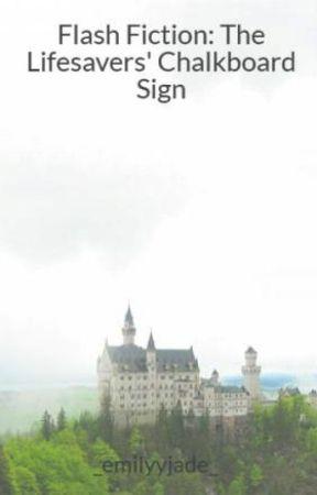 Flash Fiction: The Lifesavers' Chalkboard Sign by _emilyyjade_
