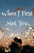 When We First Met.. [✔️] by ellafanfics
