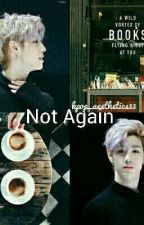 Not Again  by Suga_Kookiee