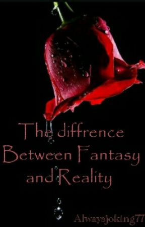 The Difference Between Fantasy And Reality by alwaysjoking77