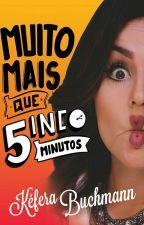 Muito Mais Que 5inco Minutos by EmillySuelenG