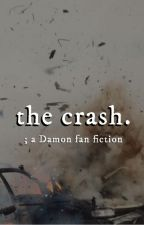 The Crash | a Damon fanfiction by britainsgotalxnt