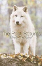 The Past Returns  by LiveByTheStarsY