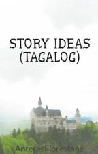 STORY IDEAS (TAGALOG) by AnteresFlorestane