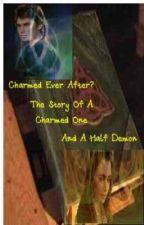 Charmed Ever After? The Story Of A Charmed One And A Half-Demon by wolf-babe
