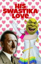 His Swastika Love : A Shitler Fanfiction by JinsMissingLines