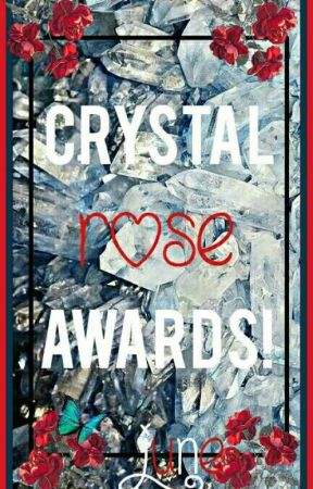 Crystal Rose Awards [🌹MONTHLY🌹] ❌❌[CLOSED FOR JUDGING]❌❌ by SheOnlyLovesHim