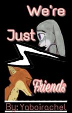 We're just friends- Nick x Judy Fanfic [COMPLETED] by yaboirachel