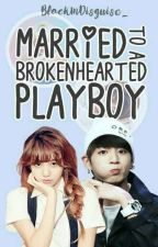 Married To A Brokenhearted Playboy #Wattys2017 by BlackInDisguise_