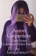 Aaron Carpenters Little Sister (Cameron Dallas Fanfic) by babygirl-kitty17
