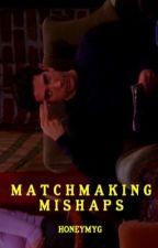 matchmaking mishaps ❦  v.m by HONEYMYG