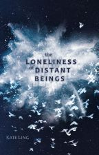The Loneliness of Distant Beings by KateLingAuthor