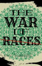 The WAR of RACES (ON HOLD) by Truelololol