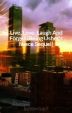 Live, Love, Laugh And Forget (Being Usher's Niece Sequel) by buttercup7