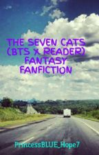 THE SEVEN CATS (BTS X READER) FANTASY FANFICTION by XxCHAE_RINxX