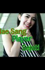 Nae sang Player Sejati by leesnapikachu