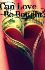 Can Love Be Bought?? by RusherBiscat24
