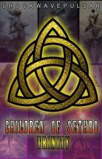 CHILDREN OF SETHRO : TRINITY by shockwavepulsar