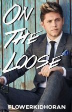 On The Loose | Niall Horan AU by FlowerKidHoran