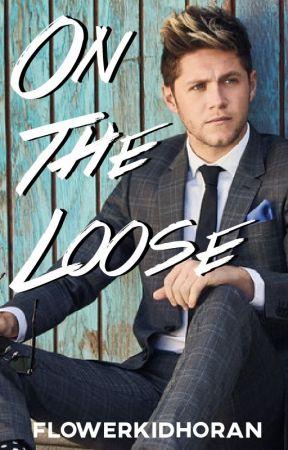 On The Loose | Niall Horan AU by FlowerKidHoran