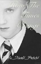 How The Times Change (Draco Malfoy X Reader) by Yes_Harold_Protested