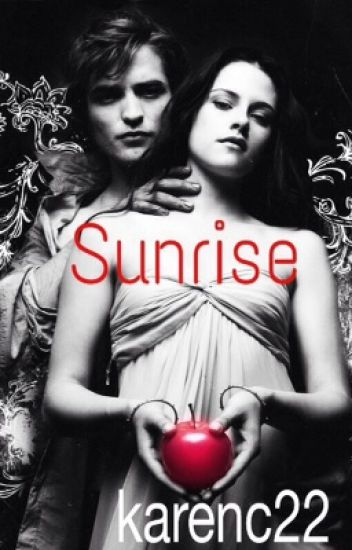 Sunrise (A Twilight Fanfiction) - Karen Couch - Wattpad