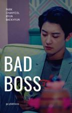 BAD BOSS     [ ChanBaek🐣🍓 ] by pcybbhxxx