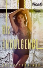 His Indulgence || Book Two by XBeautyBrainsX