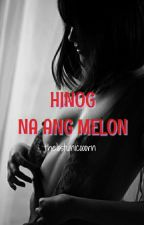 HINOG NA ANG MELON [SPG] by thelostunicooorn