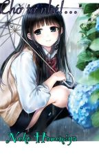 """""""Chờ tớ nhé!..."""" by Akakushi_Neko"""