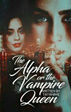 The Alpha Or The Vampire Queen camren/you by tayanime