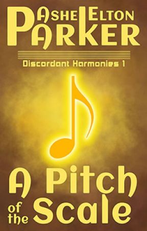 Discordant Harmonies 1: A Pitch of the Scale by AsheEltonParker
