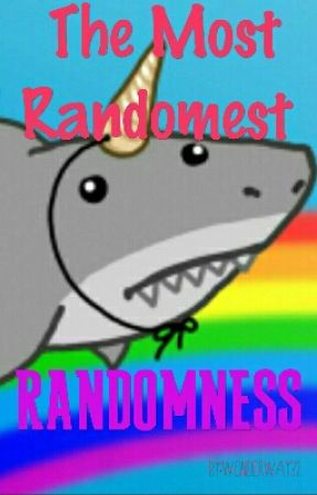The Most Randomest Randomness  by Wonderway32