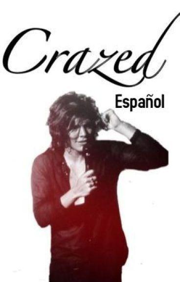 Crazed. {Harry Styles Fan Fiction} Español