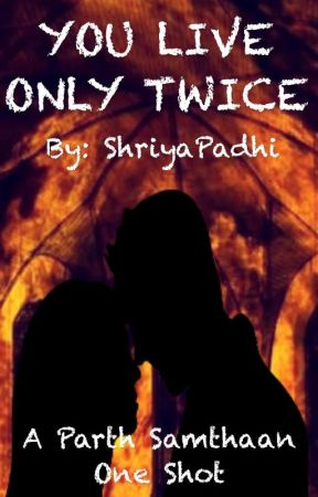 You Live Only Twice [OS] by ShriyaPadhi