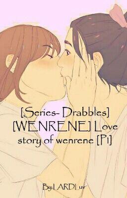 [Series- Drabbles] [WENRENE] Love story of wenrene